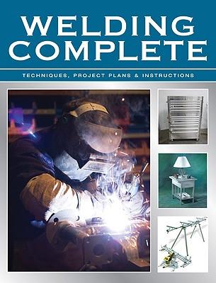 Welding Complete: Techniques, Project Plans & Instructions - Creative Publishing International (Creator)