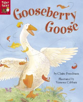 Gooseberry Goose - Freedman, Claire