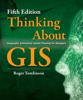 Thinking about GIS: Geographic Information System Planning for Managers - Tomlinson, Roger F