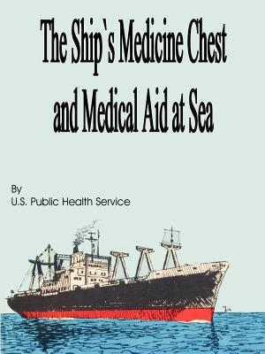 The Ship's Medicine Chest and Medical Aid at Sea - U S Public Health Service