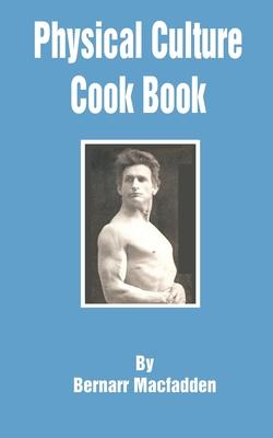 Physical Culture Cook Book - MacFadden, Bernarr