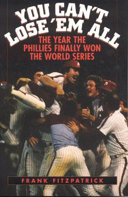 You Can't Lose 'em All: The Year the Phillies Finally Won the World Series - Fitzpatrick, Frank