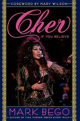 Cher: If You Believe - Bego, Mark, and Wilson, Mary (Foreword by)
