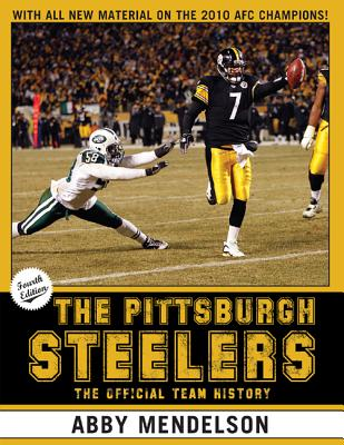 The Pittsburgh Steelers: The Official Team History - Mendelson, Abby