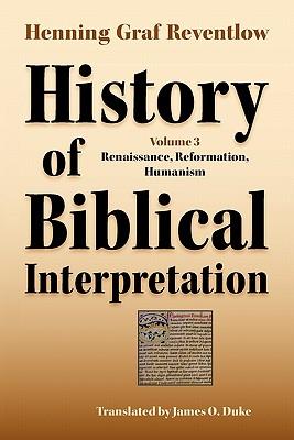 History of Biblical Interpretation, Vol. 3: Renaissance, Reformation, Humanism - Reventlow, Henning, and Duke, James O (Translated by)