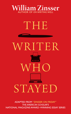 The Writer Who Stayed - Zinsser, William, and Wilson, Robert, Dr. (Foreword by)