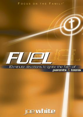Fuel: 10-Minute Devotions to Ignite the Faith of Parents & Teens - White, Joe