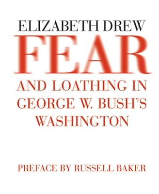 Fear and Loathing in George W. Bush's Washington - Drew, Elizabeth, and Baker, Russell (Preface by)