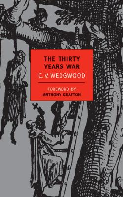 The Thirty Years War - Wedgwood, C V, and Grafton, Anthony (Foreword by), and Kennedy, Paul, Dr. (Introduction by)
