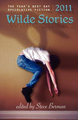 Wilde Stories 2011: The Year's Best Gay Speculative Fiction - Berman, Steve (Editor)