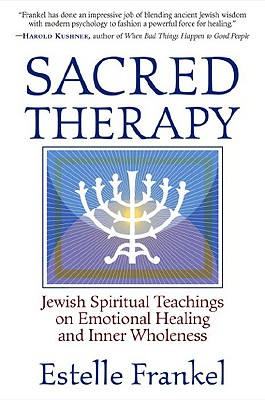 Sacred Therapy: Jewish Spiritual Teachings on Emotional Healing and Inner Wholeness - Frankel, Estelle