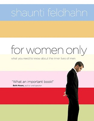 For Women Only: What You Need to Know about the Inner Lives of Men - Feldhahn, Shaunti