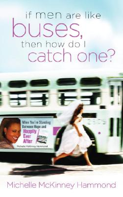 If Men Are Like Buses, Then How Do I Catch One? - Hammond, Michelle McKinney