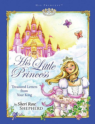 His Little Princess: Treasured Letters from Your King - Shepherd, Sheri Rose
