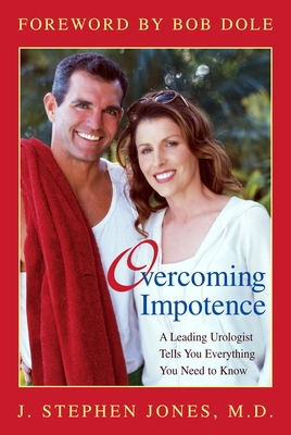 Overcoming Impotence: A Leading Urologist Tells You Everything You Need to Know - Jones, J Stephen, and Dole, Bob, Senator (Foreword by)