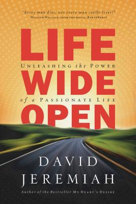Life Wide Open: Unleashing the Power of a Passionate Life - Jeremiah, David, Dr.