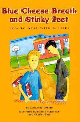 Blue Cheese Breath and Stinky Feet: How to Deal with Bullies - DePino, Catherine