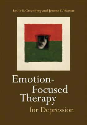 Emotion-Focused Therapy for Depression - Greenberg, Leslie S, and Watson, Jeanne C