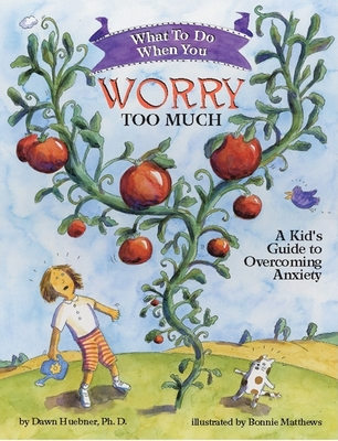 What to Do When You Worry Too Much: A Kid's Guide to Overcoming Anxiety - Huebner, Dawn