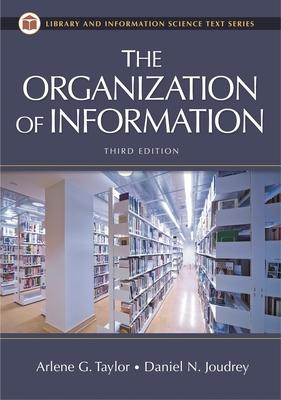 The Organization of Information - Taylor, Arlene G, and Joudrey, Daniel N
