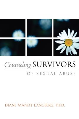 Counseling Survivors of Sexual Abuse - Langberg, Diane, B.A., M.A., Ph.D.