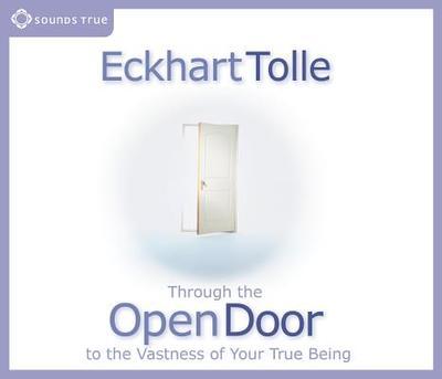 Through the Open Door: To the Vastness of Your True Being - Tolle, Eckhart
