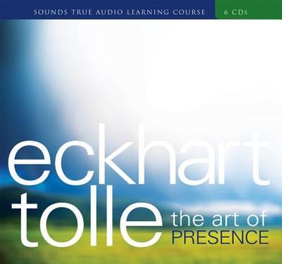 The Art of Presence - Tolle, Eckhart