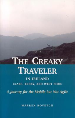 The Creaky Traveler in Ireland: Clare, Kerry, and West Cork: A Journey for the Mobile But Not Agile - Rovetch, Warren