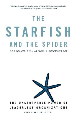 The Starfish and the Spider: The Unstoppable Power of Leaderless Organizations - Brafman, Ori, and Beckstrom, Rod