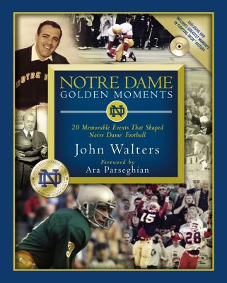 Notre Dame Golden Moments: 20 Memorable Events That Shaped Notre Dame Football - Millard, Chris, and Walters, John
