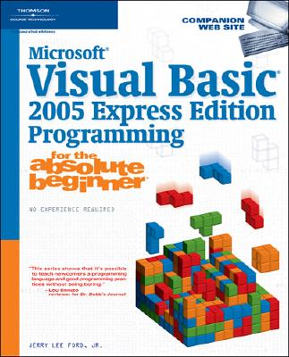 Microsoft Visual Basic 2005 Express Edition Programming for the Absolute Beginner - Ford, Jerry Lee, Jr.