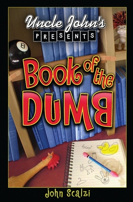 Uncle John's Presents: The Book of the Dumb - Scalzi, John Michael