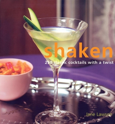 Shaken: 250 Classic Cocktails with a Twist - Lawson, Jane, and Robinson, Tim, Dr. (Photographer)