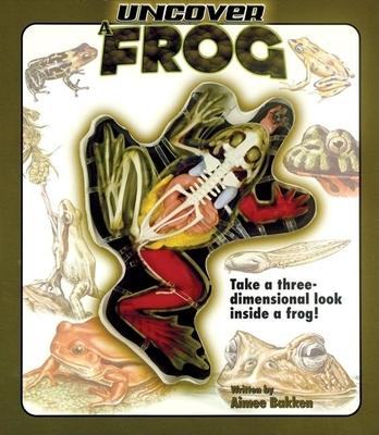 Uncover a Frog - Bakken, Aimee, and Grossblatt, Ben (Editor)