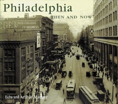 Philadelphia Then & Now - Mauger, Edward Arthur