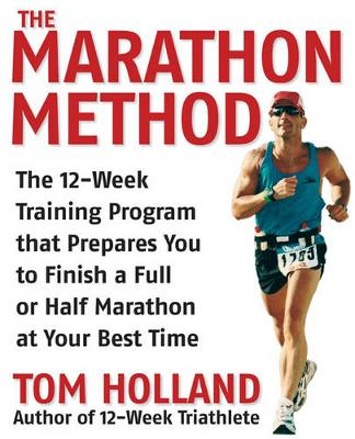 The Marathon Method: The 16-Week Training Program That Prepares You to Finish a Full or Half Marathon in Your Best Time - Holland, Tom, and Galloway, Jeff (Foreword by)