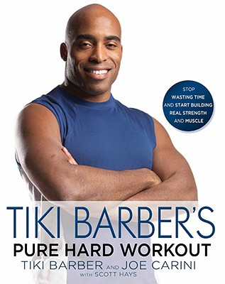 Tiki Barber's Pure Hard Workout: Stop Wasting Time and Start Building Real Strength and Muscle - Barber, Tiki, and Carini, Joe, and Hays, Scott