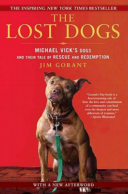 The Lost Dogs: Michael Vick's Dogs and Their Tale of Rescue and Redemption - Gorant, Jim