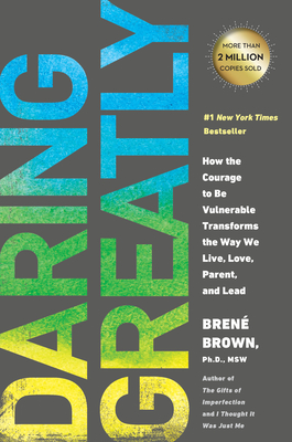 Daring Greatly: How the Courage to Be Vulnerable Transforms the Way We Live, Love, Parent, and Lead - Brown, Brene, PH.D., L.M.S.W.