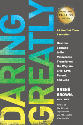 Daring Greatly: How the Courage to Be Vulnerable Transforms the Way We Live, Love, Parent, and L Ead - Brown, Brene, PH.D., L.M.S.W.
