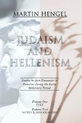 Judaism and Hellenism: Studies in Their Encounter in Palestine During the Early Hellenistic Period - Hengel, Martin