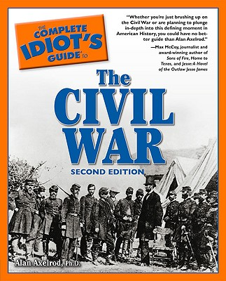 The Complete Idiot's Guide to the Civil War, 2nd Edition - Axelrod, Alan, PH.D., and Axelrod, Ph D Alan