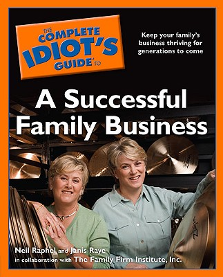 The Complete Idiot's Guide to a Successful Family Business - Raphel, Neil, and Raye, Janis S, and Family Firm Institute Inc