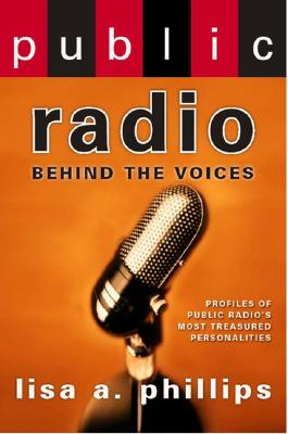 Public Radio: Behind the Voices - Phillips, Lisa A