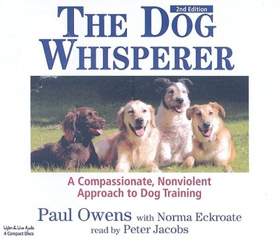 The Dog Whisperer: A Compassionate, Nonviolent Approach to Dog Training - Owens, Paul, and Jacobs, Peter (Read by), and Eckroate, Norma