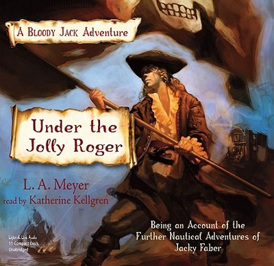 Under the Jolly Roger: Being an Account of the Further Nautical Adventures of Jacky Faber - Meyer, L A, and Kellgren, Katherine (Read by)