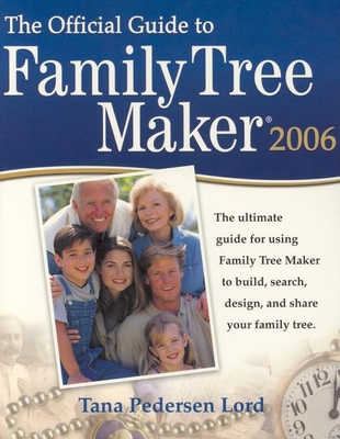 Official Guide to Family Tree Maker 2006 - Lord, Tana Pedersen, and Pedersen, Tana L