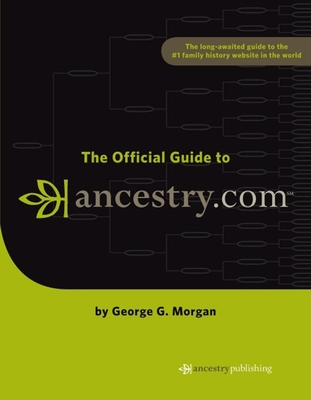 The Official Guide to Ancestry.com - Morgan, George G
