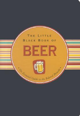 The Little Black Book of Beer: The Essential Guide to the Beloved Brewski - Cullen, Ruth