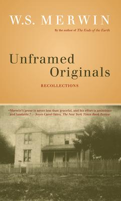 Unframed Originals: Recollections - Merwin, W S
